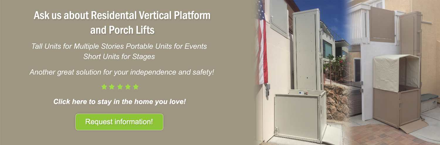 Ask us about residential vertical platform and porch lifts.